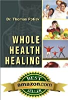Whole Health Healing: The Budget Friendly Natural Wellness Bible for All Ages
