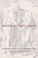 When Heroes Love: The Ambiguity of Eros in the Stories of Gilgamesh and David (Gender, Theory, and Religion)