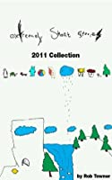 Extremely Short Stories: 2011 Collection