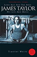 James Taylor Long Ago and Far Away: His Life and His Music