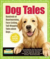 Dog Tales: Hundreds of Heartwarming, Face-Licking, Tail-Wagging Tales About Dogs (Hundreds of Heads Survival Guides)