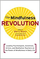 The Mindfulness Revolution: Leading Psychologists, Scientists, Artists, and Meditation Teachers on the Power of Mindfulness in Daily Life (A Shambhala Sun Book)