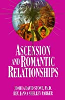Ascension and Romantic Relationships (Ascension Series, Book 13) (The Easy-to-Read Encyclopedia of the Spiritual Path)