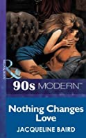 Nothing Changes Love (Mills & Boon Vintage 90s Modern)