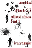 Zombies! Episode 2.3: Altered States Part 1