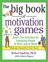 The Big Book of Motivation Games: Quick, Fun Ways to Get People Energized (Big Book Series)
