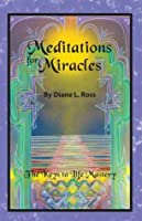 Meditations for Miracles: The Keys to Life Mastery