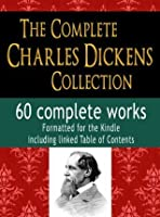 The Complete Charles Dickens Collection: 60 Complete Works : Including linked Table of Contents