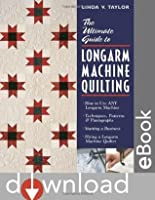 Ultimate Guide to Longarm Machine Quilti: How to Use Any Longarm Machine Techniques, Patterns & Pantographs Starting a Business Hiring a Longarm Machi: ... and Pantographs - Starting a Business