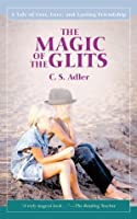 THE MAGIC OF THE GLITS:A Tale of Loss, Love, and Lasting Friendship