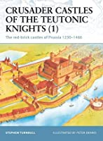 Crusader Castles of the Teutonic Knights (1): The Red Brick Castles of Prussia 1230-1466 (Fortress)