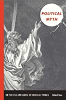 Political Myth: On the Use and Abuse of Biblical Themes (New Slant: Religion, Politics, Ontology)