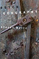 Butch Geography: Poems