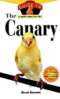 The Canary: An Owner's Guide to a Happy Healthy Pet (Your Happy Healthy P)