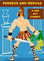Perseus and Medusa - A One Act Comedy