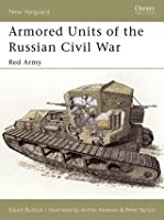 Armored Units of the Russian Civil War: Red Army (New Vanguard 95)