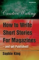 How to Write Short Stories for Magazine - and get published! (2nd edition)