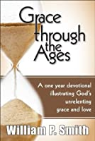 Grace through the Ages, A one year devotional illustrating God's unrelenting grace and love