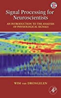 Signal Processing for Neuroscientists: An Introduction to the Analysis of Physiological Signals