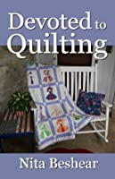 Devoted to Quilting: Stories of Quilted Love for Lovers of Quilts