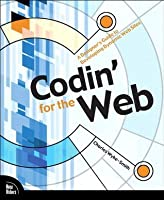 Codin' for the Web: A Designer's Guide to Developing Dynamic Web Sites