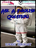 Ask A Foolish Question - The Original Classic Sci-Fi Stories