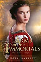 In the Arms of Immortals: A Novel of Darkness and Light (Chronicles Of The Scribe)