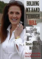 Holding My Hand Through Hell: A Real Life Journey of Hope, Survival, Murder, and Abuse