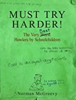 Must Try Harder!: The Very Worst Howlers by Schoolchildren