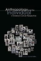 Anthropology and the Individual: A Material Culture Perspective (Materializing Culture)