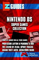 EZ Guides: The Nintendo DS Super Games Collection: Professor Layton and Pandora's Box / The Legend of Zelda: Spirit Tracks / Grand Theft Auto: Chinatown ... Spirit Tracks / Grand Theft Auto: China