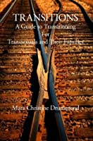 Transitions - A Guide To Transitioning for Transsexuals and Their Families