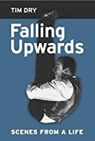 Falling Upwards: Scenes from a Life