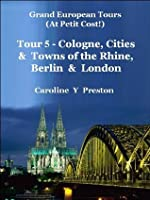 Grand European Tours - Tour 5 - Cologne, Cities & Towns of The Rhine, Berlin & London