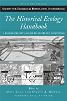 The Historical Ecology Handbook: A Restorationist's Guide to Reference Ecosystems (The Science and Practice of Ecological Restoration Series)