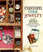 Custom Cool Jewelry: Create 2+ Personalized Pendants, Charms, and Clasps: 200+ Personalized Pendants, Charms and Clasps