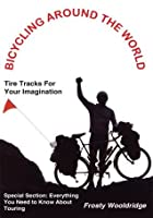 BICYCLING AROUND THE WORLD: Tire Tracks For Your Imagination / Everything You Need to Know About Touring