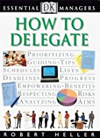How to Delegate (Essential Managers Series)