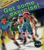 Get Some Exercise! (Look After Yourself)