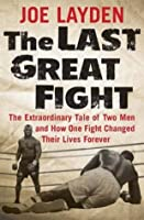 Last Great Fight: The Extraordinary Tale of Two Men and How One Fight Changed Their Lives Forever