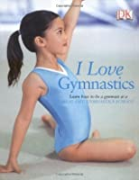 I Love Gymnastics: Learn How to Be a Gymnast at a Real-Life Gymnastics School. Written by Naia Bray-Moffatt