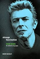 Strange Fascination: The Definitive Biography of David Bowie