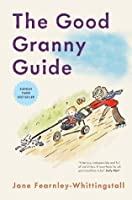 Good Granny Guide: Or How to Be a Modern Grandmother