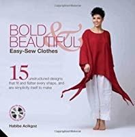 Bold and Beautiful: Easy-Sew Clothes. by Habibe Acikgoz