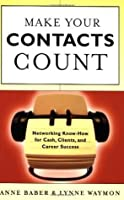 Make Your Contacts Count: Networking Know-How for Cash, Clients, and Career Success: Networking Know-how for Cash, Clients and Career Success