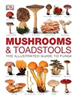 Mushrooms & Toadstools: The Illustrated Guide for Fungi