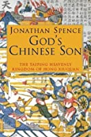 God's Chinese Son: The Chinese Heavenly Kingdom Of Hong Xiuquan