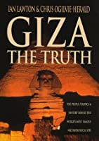 Giza: The Truth - The Politics, People and History Behind the World's Most Famous Archaeological Site