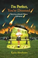 I'm Perfect, You're Doomed: Tales from a Jehovah's Witness Upbringing Tales from a Jehovah's Witness Upbringing