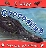 I Love Crocodiles. by Steve Parker